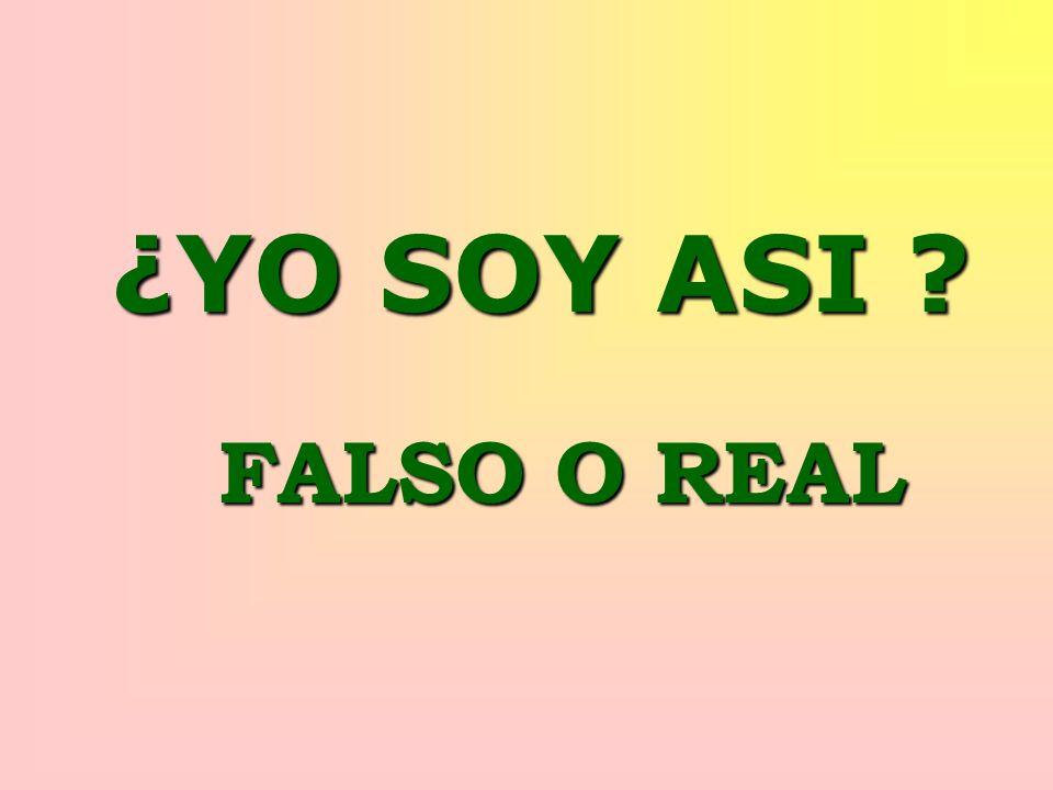 ¿YO SOY ASI ? FALSO O REAL