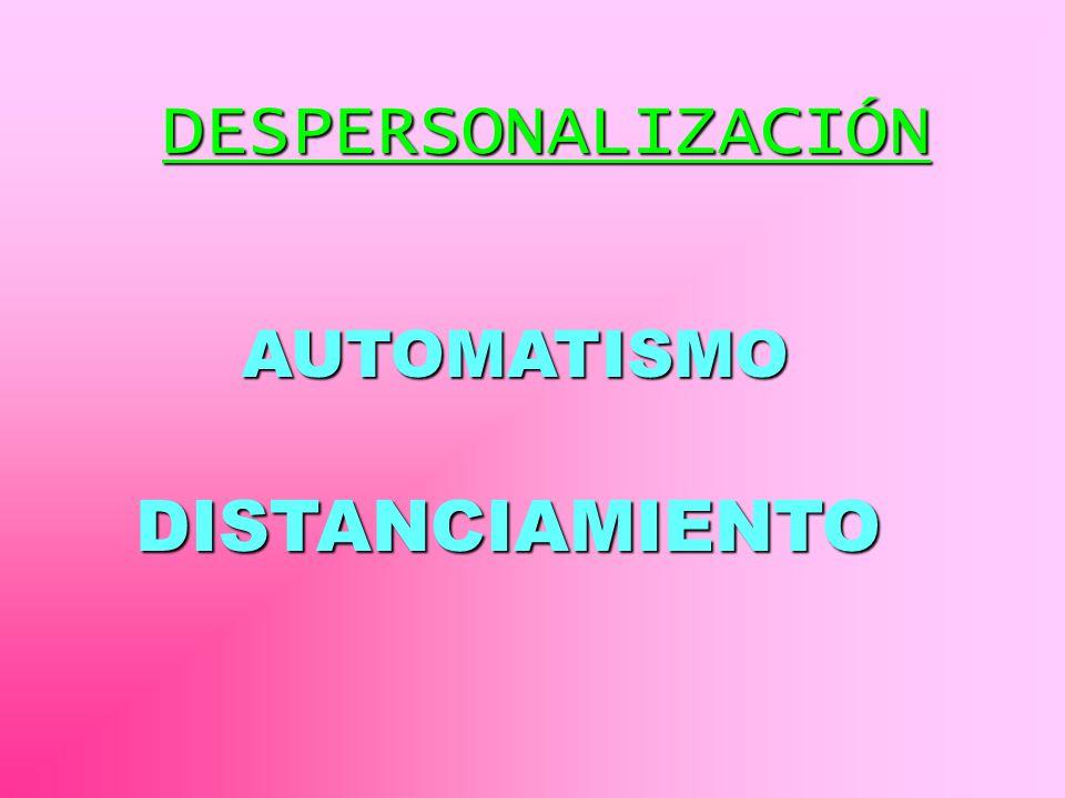 DESPERSONALIZACIÓN AUTOMATISMO DISTANCIAMIENTO