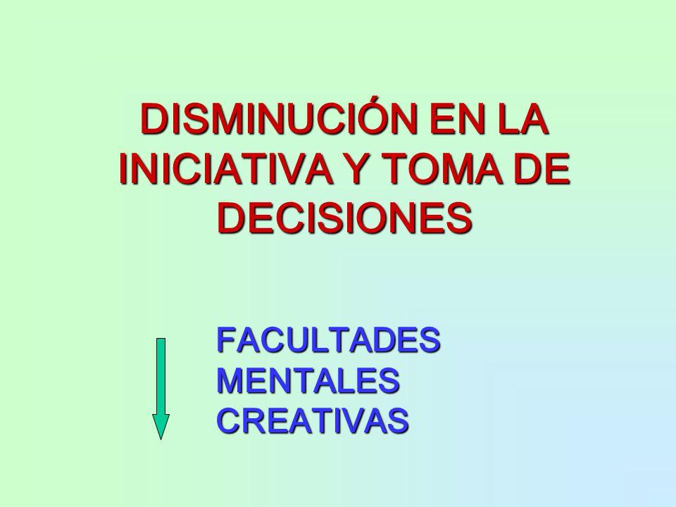 DISMINUCIÓN EN LA INICIATIVA Y TOMA DE DECISIONES FACULTADES MENTALES CREATIVAS