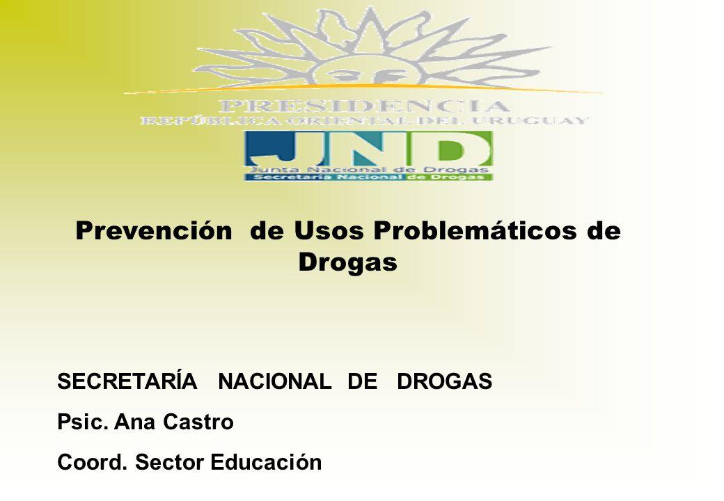 Prevención de Usos Problemáticos de Drogas SECRETARÍA NACIONAL DE DROGAS Psic.