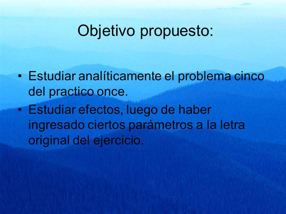 Objetivo propuesto: Estudiar analíticamente el problema cinco del practico once.