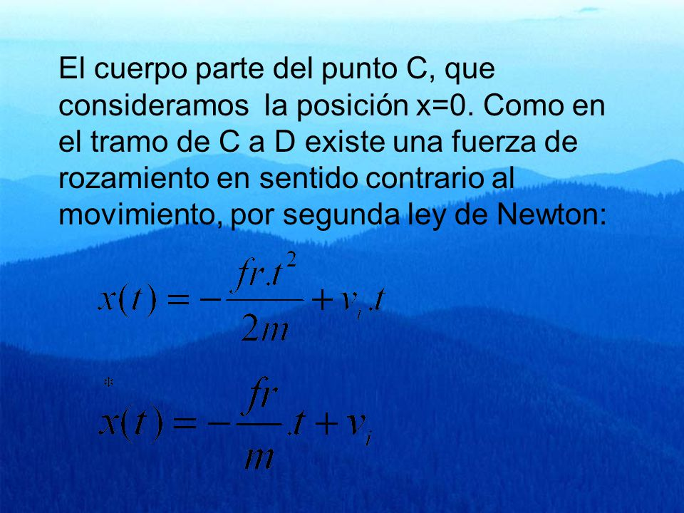El cuerpo parte del punto C, que consideramos la posición x=0.