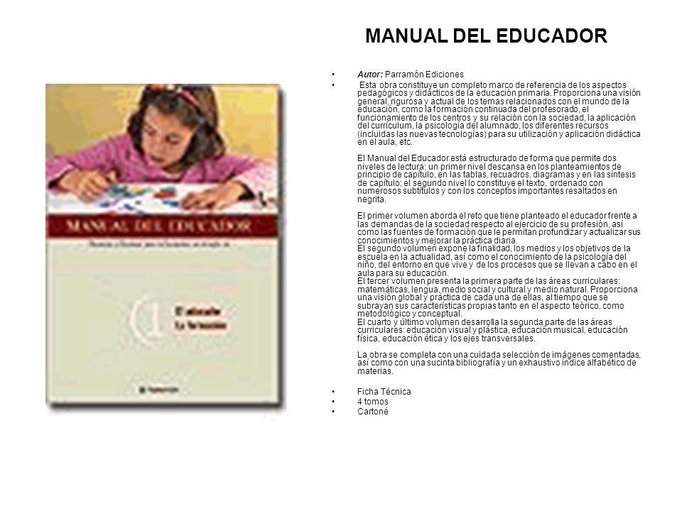 MANUAL DEL EDUCADOR Autor: Parramón Ediciones Esta obra constituye un completo marco de referencia de los aspectos pedagógicos y didácticos de la educ