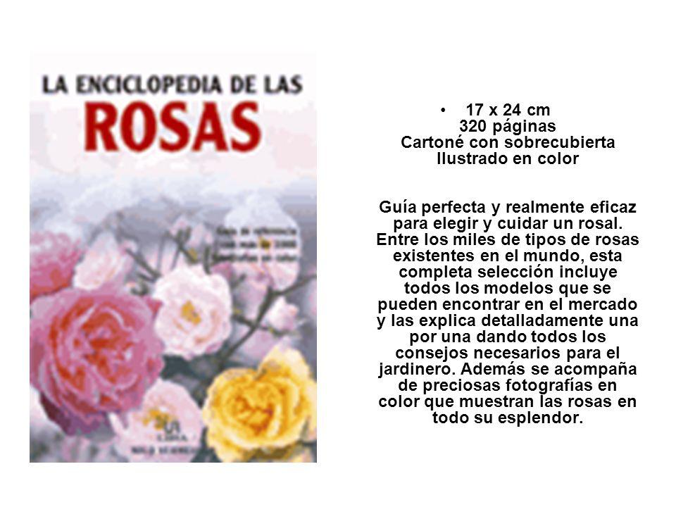 17 x 24 cm 320 páginas Cartoné con sobrecubierta Ilustrado en color Guía perfecta y realmente eficaz para elegir y cuidar un rosal.