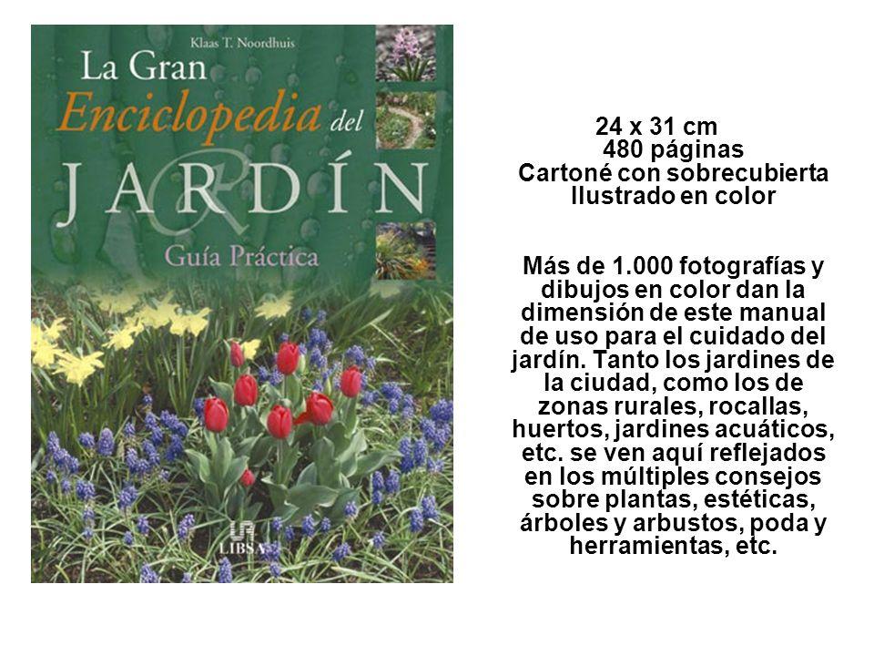 24 x 31 cm 480 páginas Cartoné con sobrecubierta Ilustrado en color Más de 1.000 fotografías y dibujos en color dan la dimensión de este manual de uso para el cuidado del jardín.