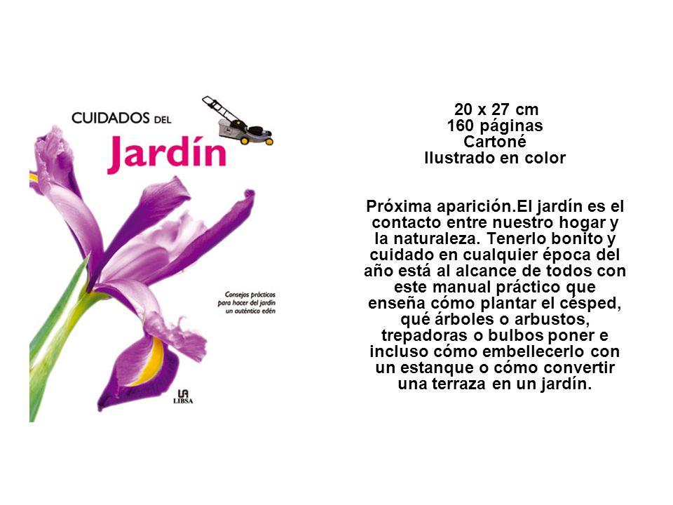 20 x 27 cm 160 páginas Cartoné Ilustrado en color Próxima aparición.El jardín es el contacto entre nuestro hogar y la naturaleza. Tenerlo bonito y cui