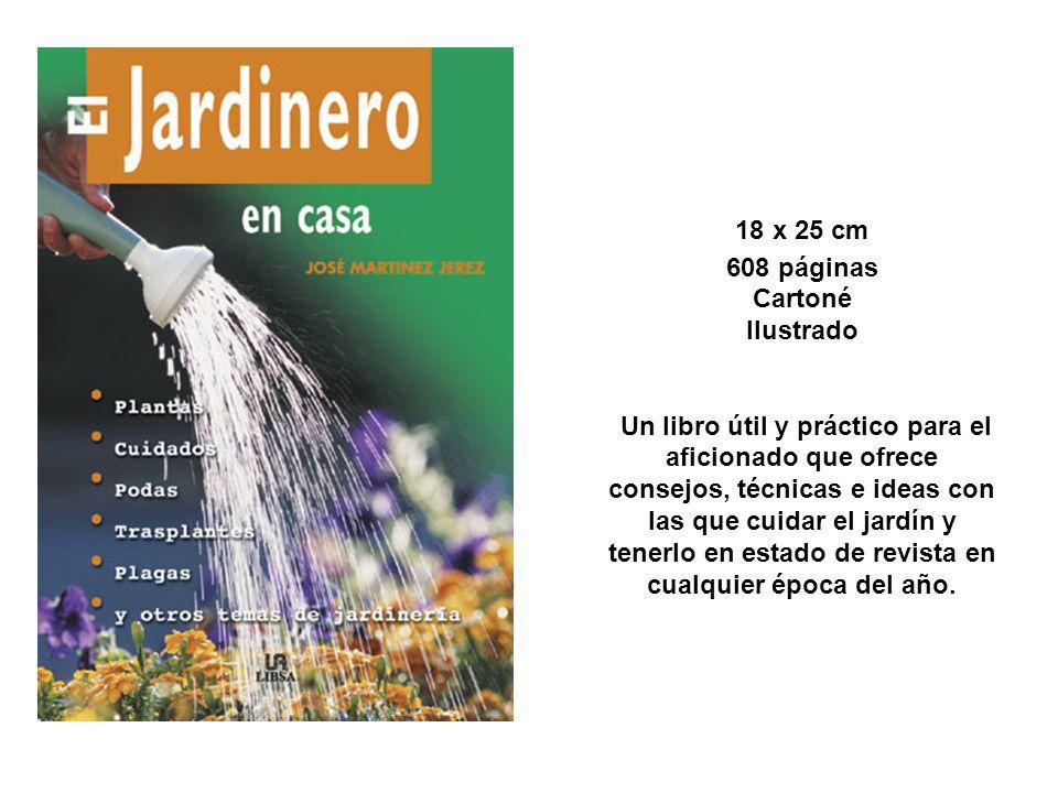 18 x 25 cm 608 páginas Cartoné Ilustrado Un libro útil y práctico para el aficionado que ofrece consejos, técnicas e ideas con las que cuidar el jardín y tenerlo en estado de revista en cualquier época del año.