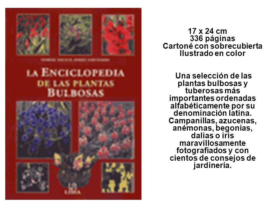 17 x 24 cm 336 páginas Cartoné con sobrecubierta Ilustrado en color Una selección de las plantas bulbosas y tuberosas más importantes ordenadas alfabé