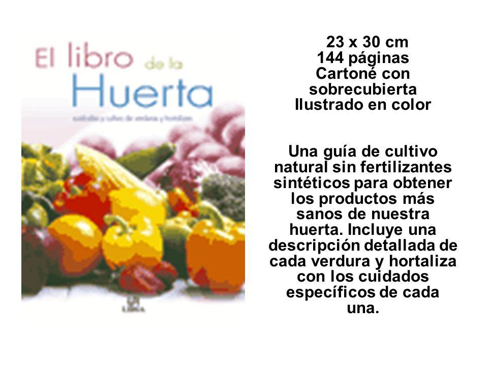 23 x 30 cm 144 páginas Cartoné con sobrecubierta Ilustrado en color Una guía de cultivo natural sin fertilizantes sintéticos para obtener los productos más sanos de nuestra huerta.