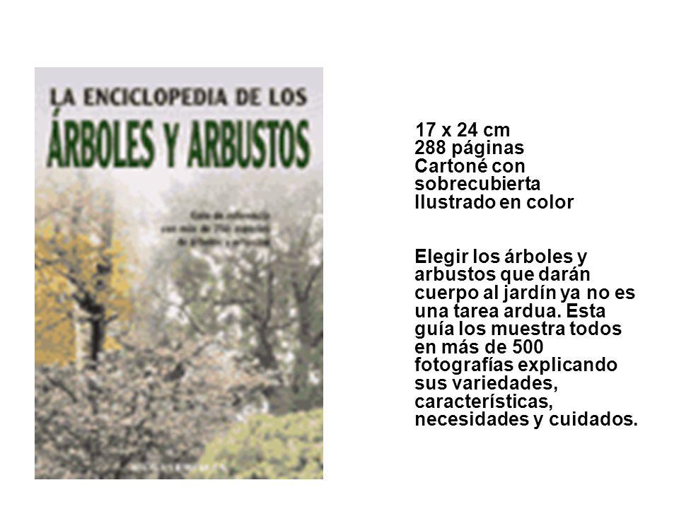17 x 24 cm 288 páginas Cartoné con sobrecubierta Ilustrado en color Elegir los árboles y arbustos que darán cuerpo al jardín ya no es una tarea ardua.