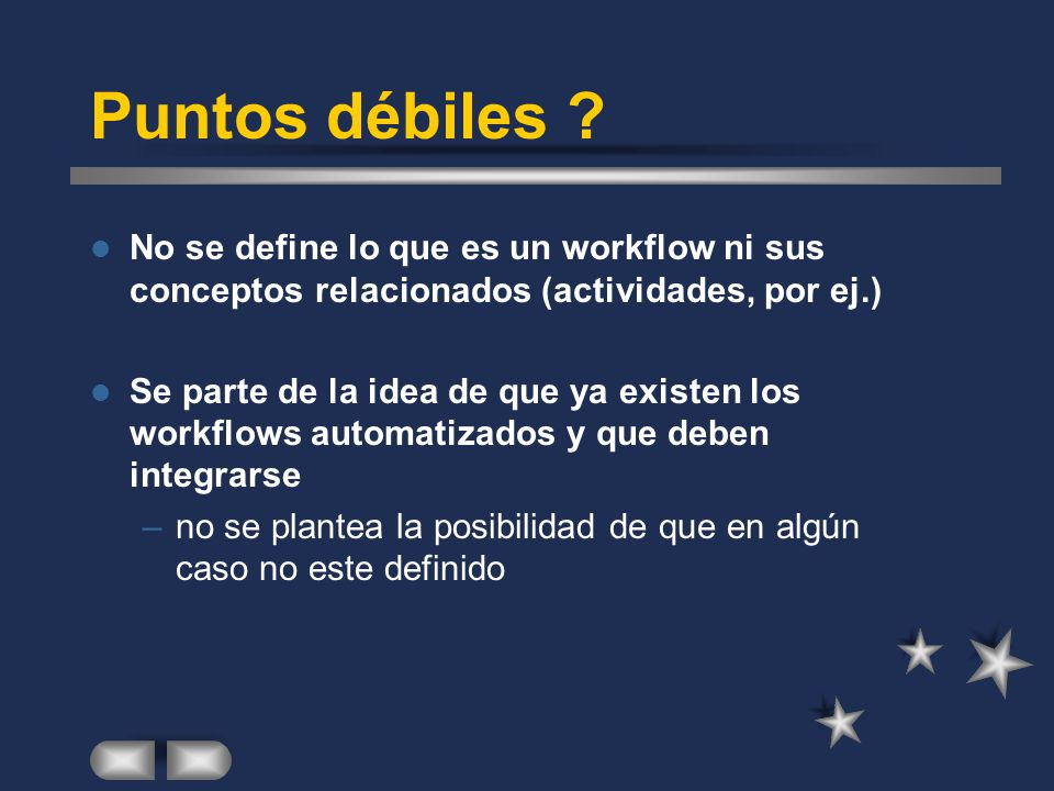 Puntos débiles ? No se define lo que es un workflow ni sus conceptos relacionados (actividades, por ej.) Se parte de la idea de que ya existen los wor