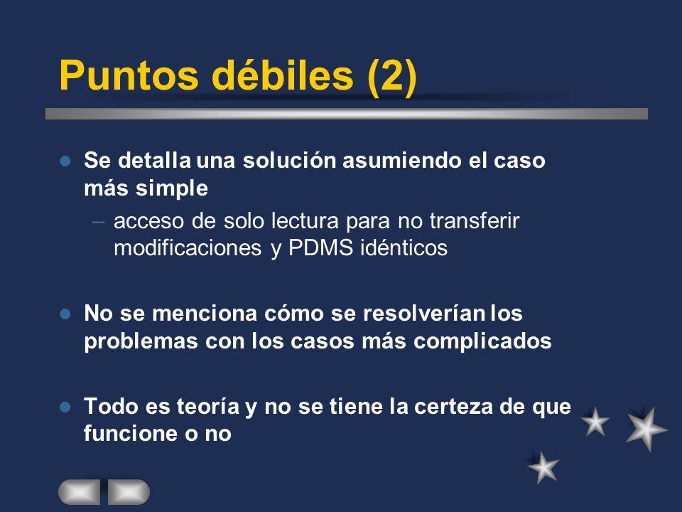Puntos débiles (2) Se detalla una solución asumiendo el caso más simple –acceso de solo lectura para no transferir modificaciones y PDMS idénticos No