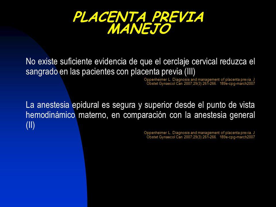 No existe suficiente evidencia de que el cerclaje cervical reduzca el sangrado en las pacientes con placenta previa (III) Oppenheimer L. Diagnosis and