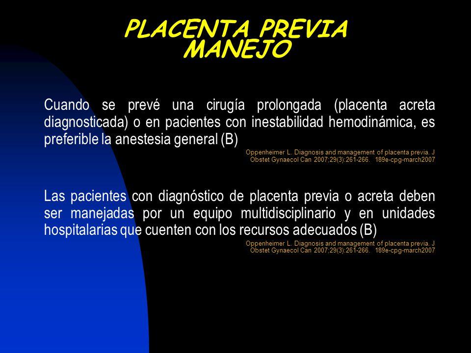 Cuando se prevé una cirugía prolongada (placenta acreta diagnosticada) o en pacientes con inestabilidad hemodinámica, es preferible la anestesia gener