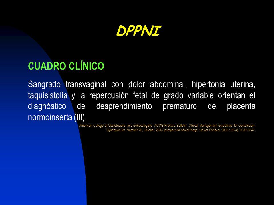 CUADRO CLÍNICO Sangrado transvaginal con dolor abdominal, hipertonía uterina, taquisistolia y la repercusión fetal de grado variable orientan el diagn