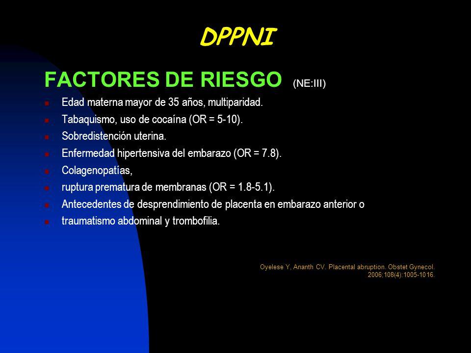 FACTORES DE RIESGO (NE:III) Edad materna mayor de 35 años, multiparidad. Tabaquismo, uso de cocaína (OR = 5-10). Sobredistención uterina. Enfermedad h