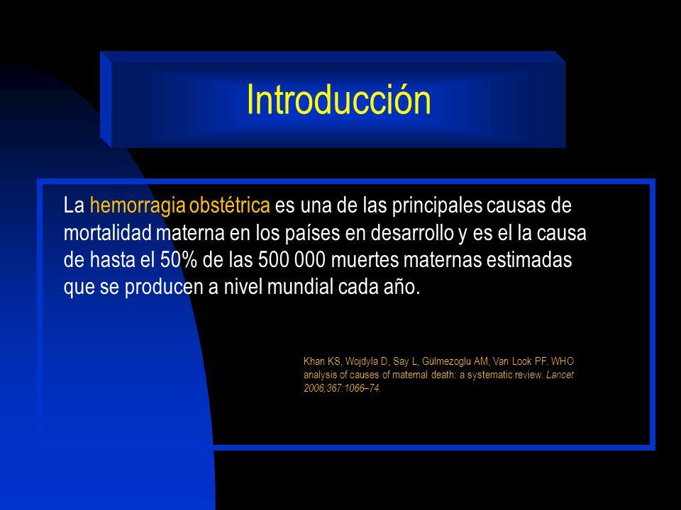 Introducción La hemorragia obstétrica es una de las principales causas de mortalidad materna en los países en desarrollo y es el la causa de hasta el