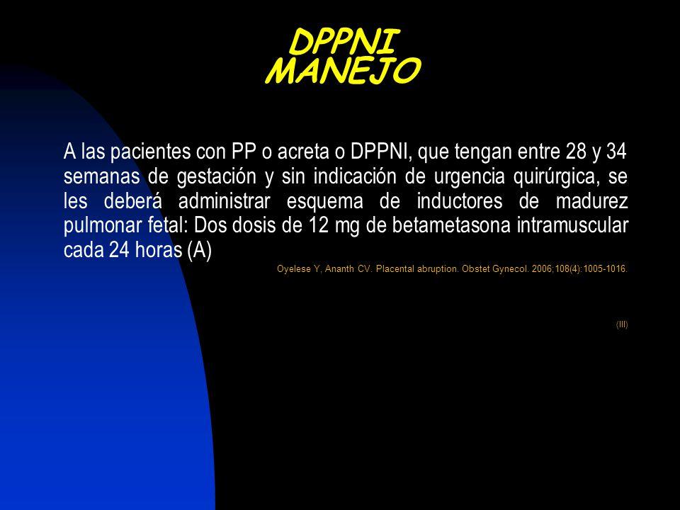 A las pacientes con PP o acreta o DPPNI, que tengan entre 28 y 34 semanas de gestación y sin indicación de urgencia quirúrgica, se les deberá administ