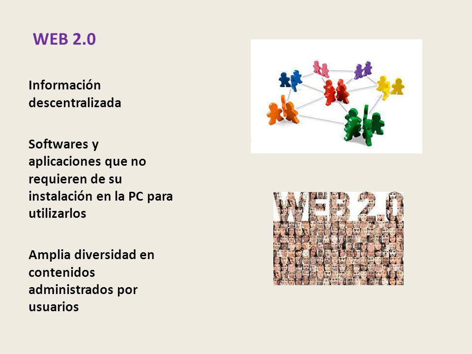 WEB 2.0 Información descentralizada Softwares y aplicaciones que no requieren de su instalación en la PC para utilizarlos Amplia diversidad en conteni