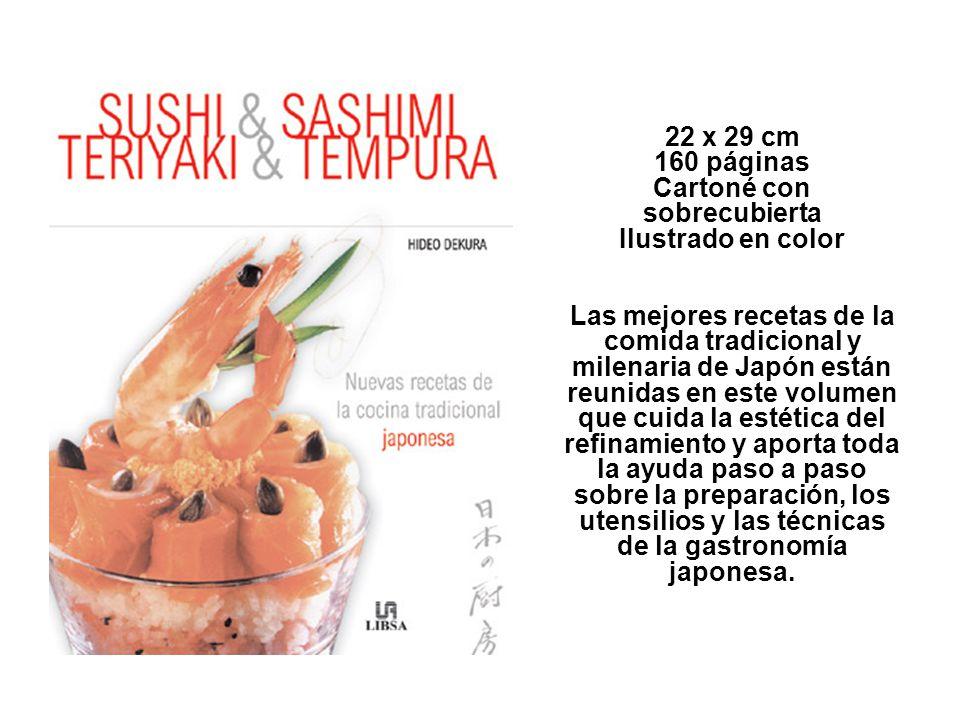 22 x 29 cm 160 páginas Cartoné con sobrecubierta Ilustrado en color Las mejores recetas de la comida tradicional y milenaria de Japón están reunidas e