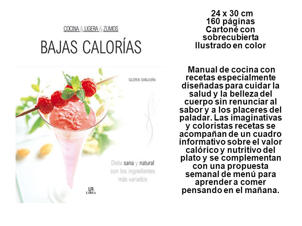 24 x 30 cm 160 páginas Cartoné con sobrecubierta Ilustrado en color Manual de cocina con recetas especialmente diseñadas para cuidar la salud y la belleza del cuerpo sin renunciar al sabor y a los placeres del paladar.