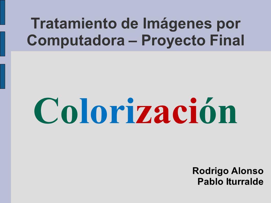 Tratamiento de Imágenes por Computadora – Proyecto Final Colorización Rodrigo Alonso Pablo Iturralde