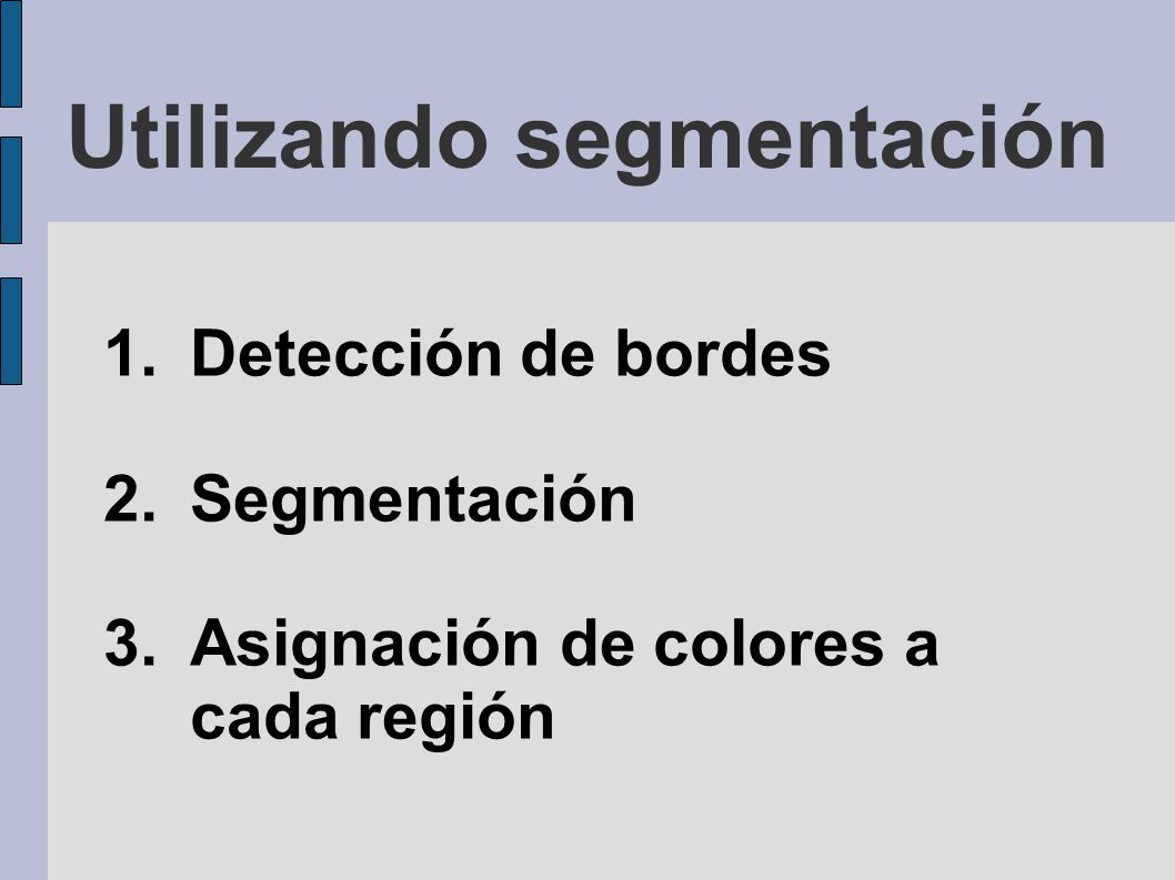 Utilizando segmentación 1.Detección de bordes 2.Segmentación 3.Asignación de colores a cada región
