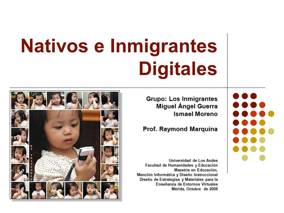 Nativos e Inmigrantes Digitales Grupo: Los Inmigrantes Miguel Ángel Guerra Ismael Moreno Prof. Raymond Marquina Universidad de Los Andes Facultad de H