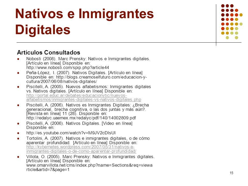 15 Nativos e Inmigrantes Digitales Artículos Consultados Nobosti (2008). Marc Prensky: Nativos e Inmigrantes digitales. [Artículo en línea] Disponible