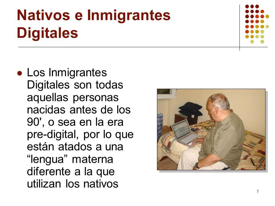 7 Nativos e Inmigrantes Digitales Los Inmigrantes Digitales son todas aquellas personas nacidas antes de los 90', o sea en la era pre-digital, por lo