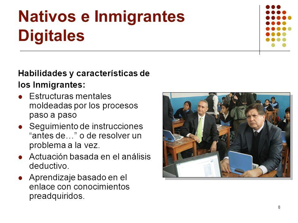 8 Nativos e Inmigrantes Digitales Habilidades y características de los Inmigrantes: Estructuras mentales moldeadas por los procesos paso a paso Seguim