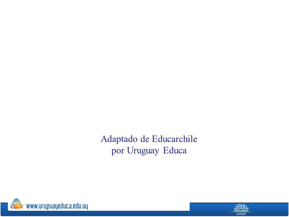 Adaptado de Educarchile por Uruguay Educa