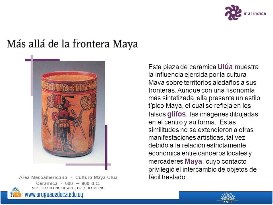 ir al índice Área Mesoamericana · Cultura Maya-Ulúa Cerámica · 600 – 900 d.C. MUSEO CHILENO DE ARTE PRECOLOMBINO Esta pieza de cerámica Ulúa muestra l