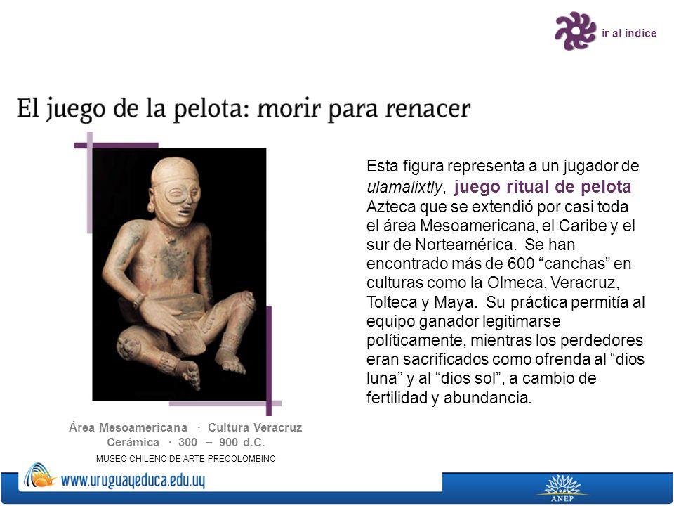 ir al índice Esta figura representa a un jugador de ulamalixtly, juego ritual de pelota Azteca que se extendió por casi toda el área Mesoamericana, el