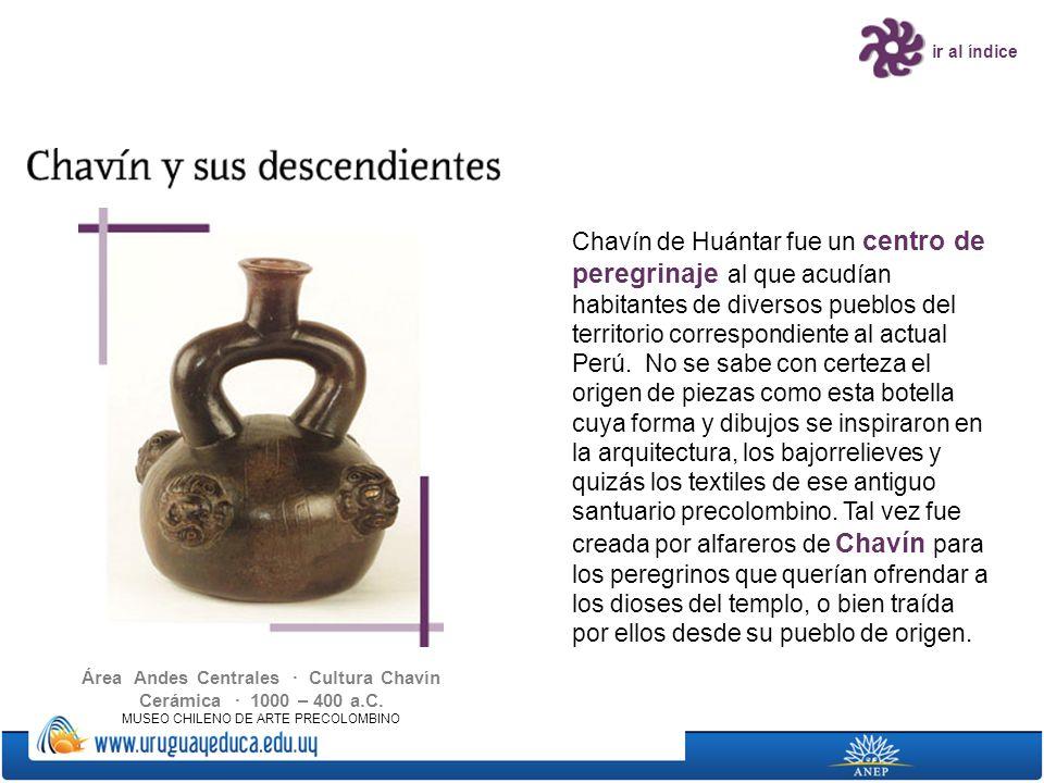 ir al índice Chavín de Huántar fue un centro de peregrinaje al que acudían habitantes de diversos pueblos del territorio correspondiente al actual Per