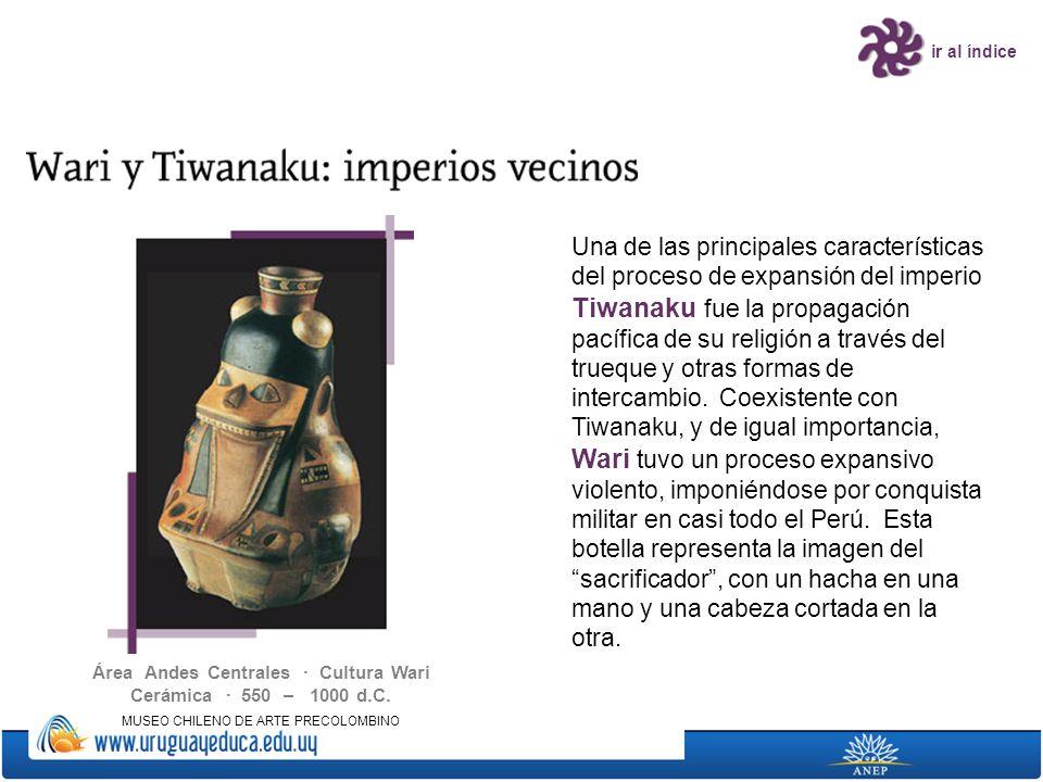 Área Andes Centrales · Cultura Wari Cerámica · 550 – 1000 d.C. MUSEO CHILENO DE ARTE PRECOLOMBINO ir al índice Una de las principales características