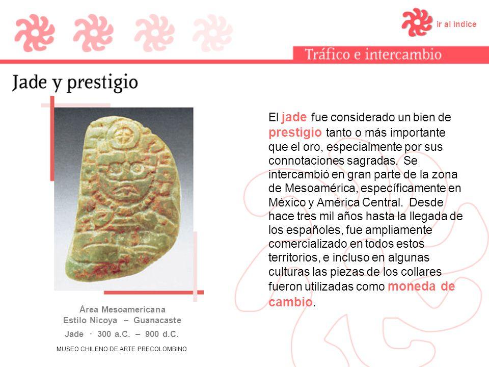 El jade fue considerado un bien de prestigio tanto o más importante que el oro, especialmente por sus connotaciones sagradas. Se intercambió en gran p