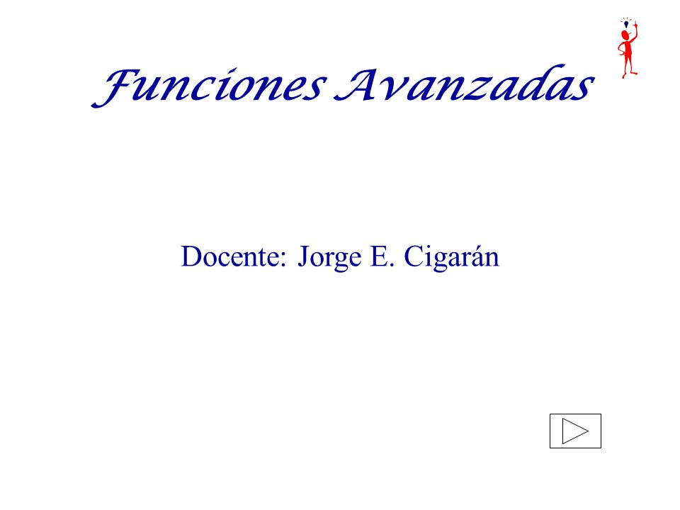 Funciones Avanzadas Docente: Jorge E. Cigarán