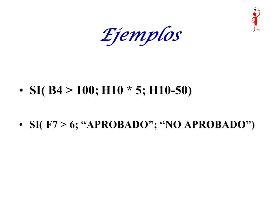 SI( B4 > 100; H10 * 5; H10-50) SI( F7 > 6; APROBADO; NO APROBADO)