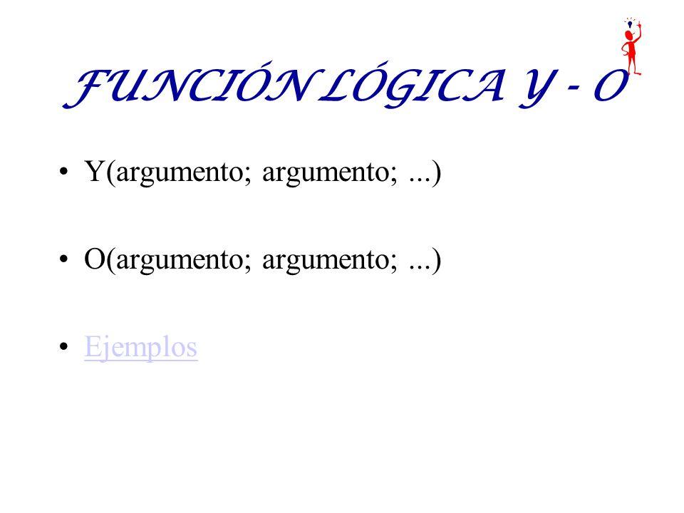 FUNCIÓN LÓGICA Y - O Y(argumento; argumento;...) O(argumento; argumento;...) Ejemplos