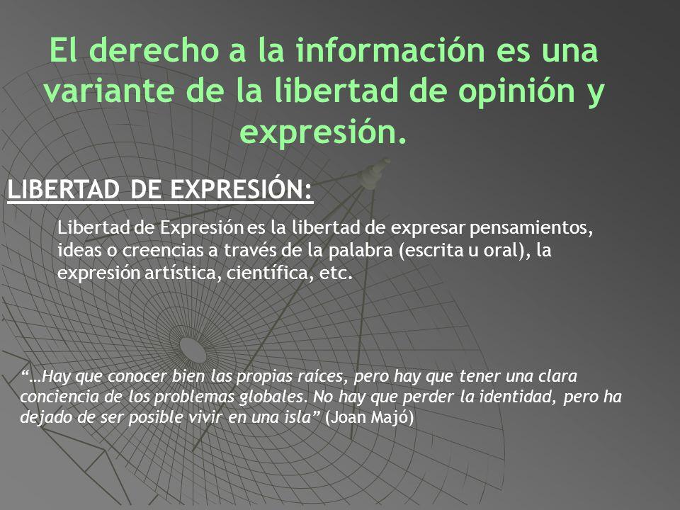 El derecho a la información es una variante de la libertad de opinión y expresión. LIBERTAD DE EXPRESIÓN: Libertad de Expresión es la libertad de expr