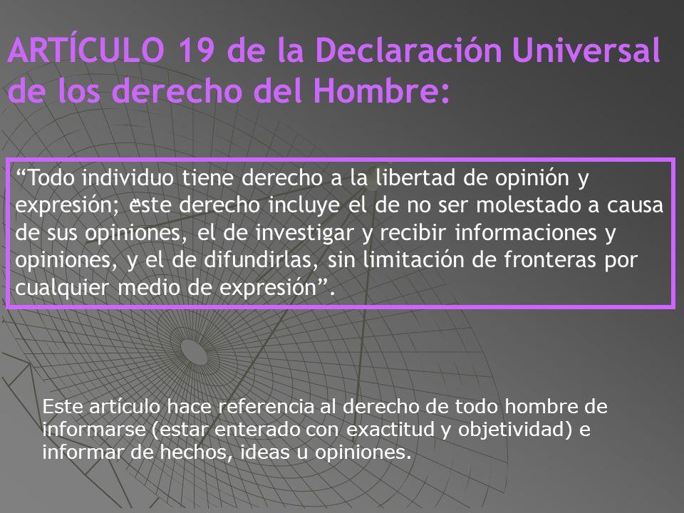 ARTÍCULO 19 de la Declaración Universal de los derecho del Hombre: Todo individuo tiene derecho a la libertad de opinión y expresión; este derecho inc