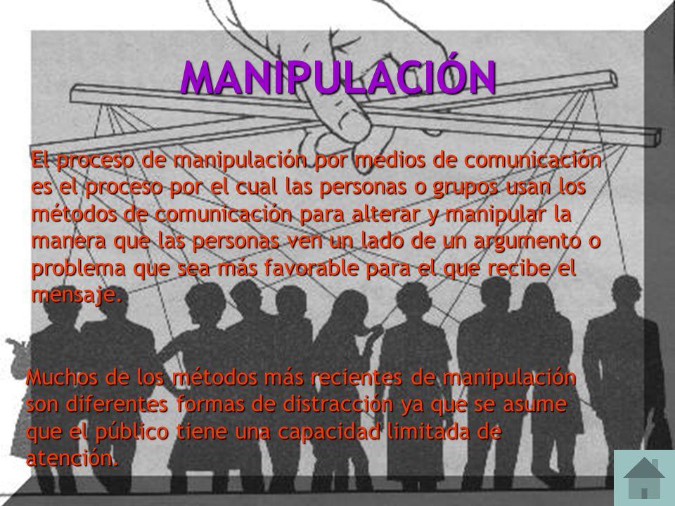 MANIPULACIÓN El proceso de manipulación por medios de comunicación es el proceso por el cual las personas o grupos usan los métodos de comunicación pa