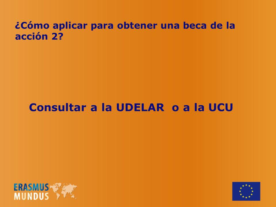 ¿Cómo aplicar para obtener una beca de la acción 2? Consultar a la UDELAR o a la UCU