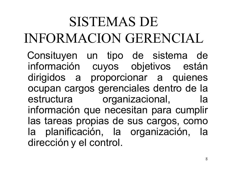 8 SISTEMAS DE INFORMACION GERENCIAL Consituyen un tipo de sistema de información cuyos objetivos están dirigidos a proporcionar a quienes ocupan cargo