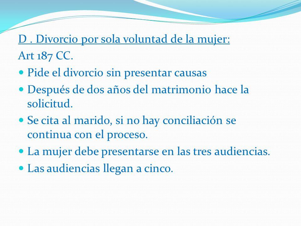 C. Divorcio por el mutuo consentimiento de los cónyuges: Art 187 CC. Conciliación previa ante el juez. Tres audiencias en un plazo de tres meses. Comp
