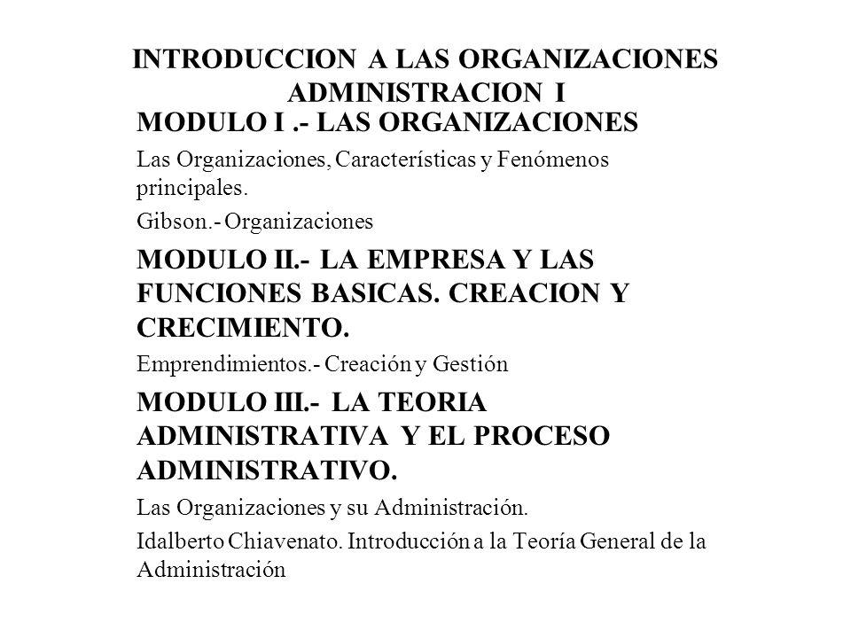 INTRODUCCION A LAS ORGANIZACIONES ADMINISTRACION I MODULO I.- LAS ORGANIZACIONES Las Organizaciones, Características y Fenómenos principales.