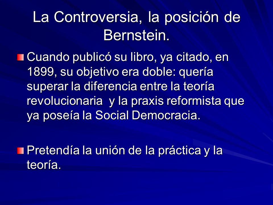 La Controversia, la posición de Bernstein. Cuando publicó su libro, ya citado, en 1899, su objetivo era doble: quería superar la diferencia entre la t