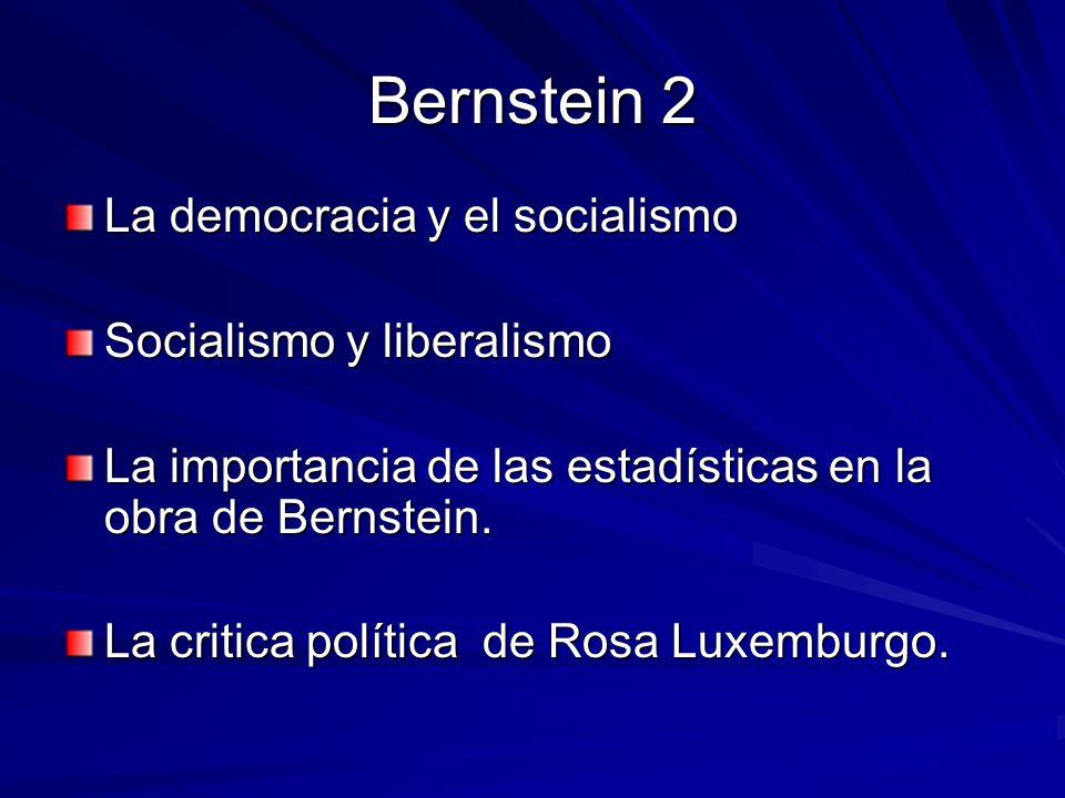 Bernstein 2 La democracia y el socialismo Socialismo y liberalismo La importancia de las estadísticas en la obra de Bernstein. La critica política de