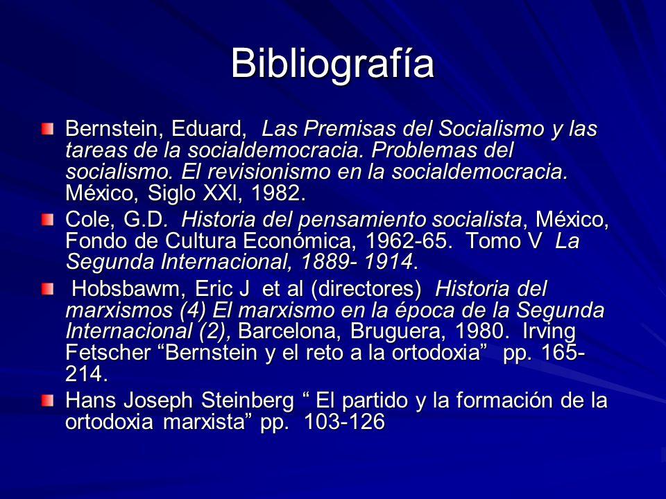 Bibliografía Bernstein, Eduard, Las Premisas del Socialismo y las tareas de la socialdemocracia. Problemas del socialismo. El revisionismo en la socia